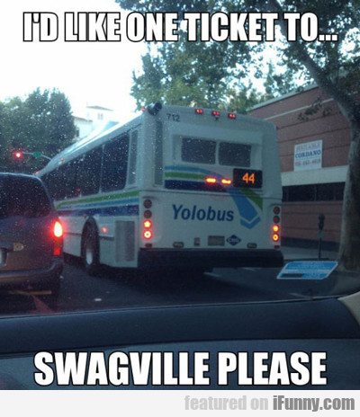 I'd Like One Ticket To Swagville..