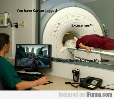 you have cancer...