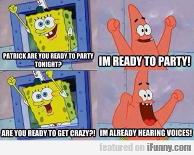 patrick are you ready to party?