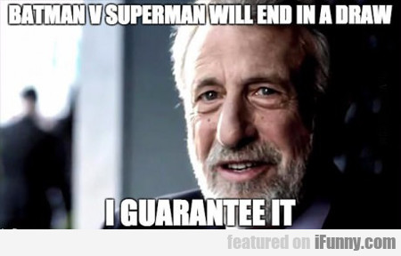 Batman V Superman Will End In A Draw...
