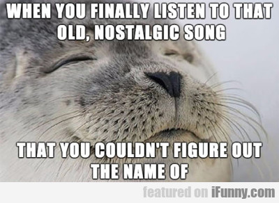 When You Finally Listen To That Old...
