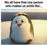 We All Have That One Person Who Makes Us Smile