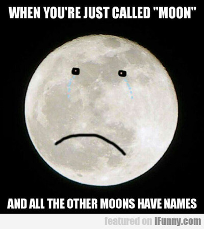 When You're Just Called Moon...