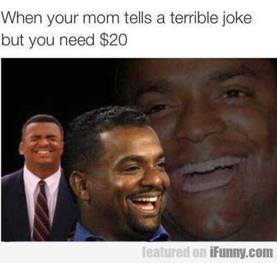 When Your Mom Tells A Terrible Joke...