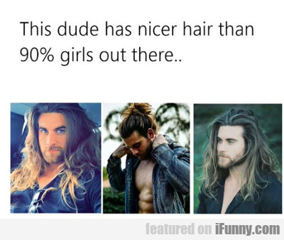 This Dude Has Nicer Hair...
