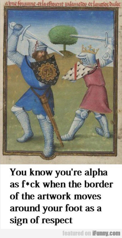 you know you're alpha...