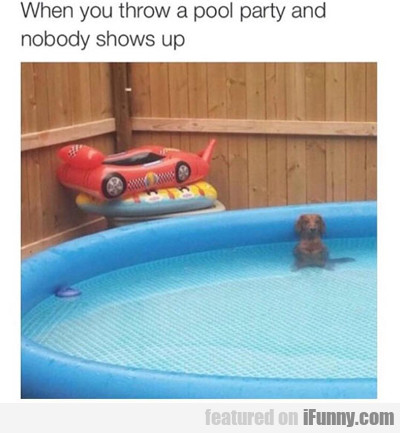 When You Throw A Pool Party...