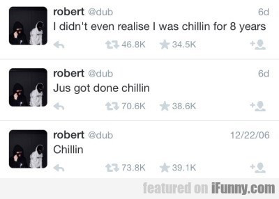 I Didnt Even Realise I Was Chillin