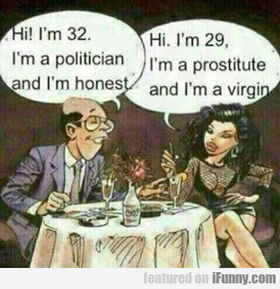 Hi! I'm 32. I'm A Politician...