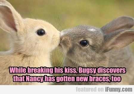 while breaking his kiss