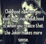 Childhood Is When You Idolize Batman...