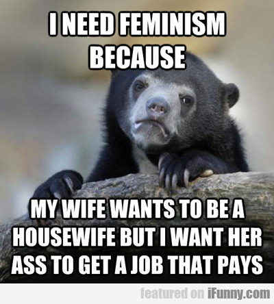 I Need Feminism Because...