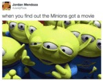 When You Find Out The Minions Got A Movie...