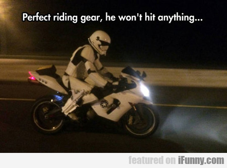 Perfect Riding Gear...