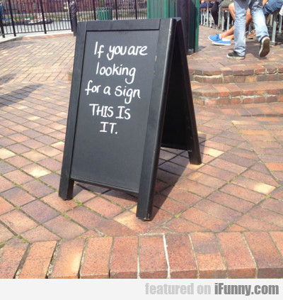 if you're looking for a sign...