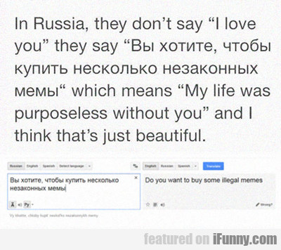 in russia they don't say I love you...