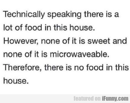 Techically Speaking There Is A Lot Of Food
