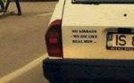 No Airbags, We Die Like Men...