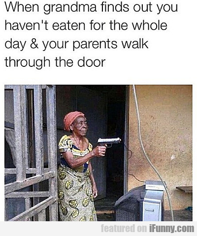 When Grandma Finds Out You Haven't Eaten