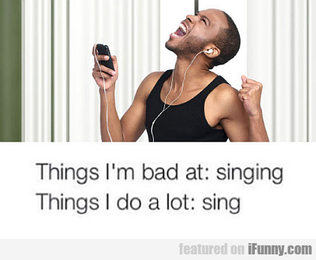 Things I'm Bad At: Singing