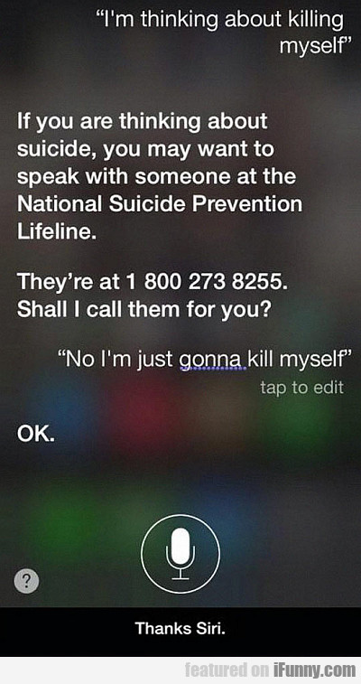 Siri, I'm Thinking About Killing Myself...
