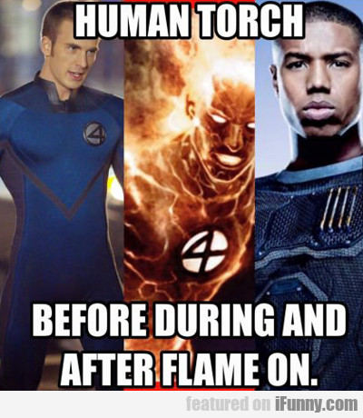 Human Torch Before, During And After...