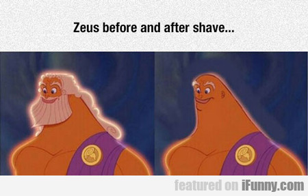 Zeus Before And After Shave...