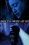 Jack, I'll Never Let You Go...