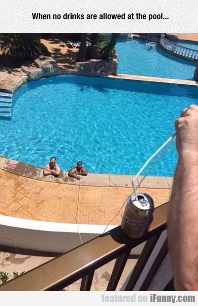 When No Drinks Are Allowed At The Pool...