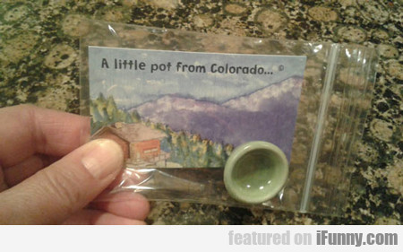 A Little Pot From Colorado...