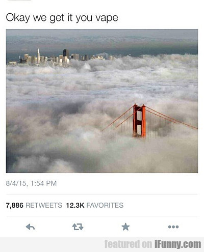 Okay, We Get It You Vape