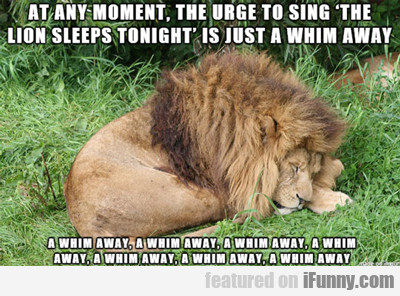At Any Moment, The Urge To Sing...