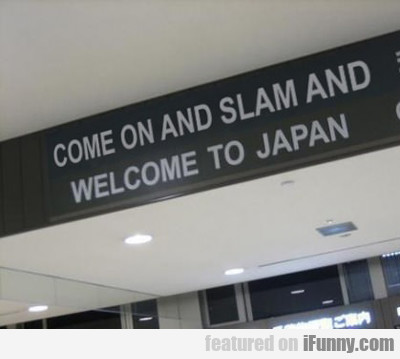Come On And Slam And Welcome To Japan...