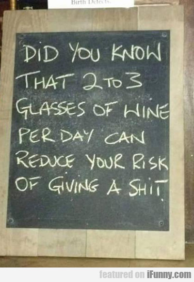 Did You Know That Two To Three Glasses Of Wine...