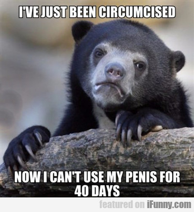 I've Just Been Circumcised...