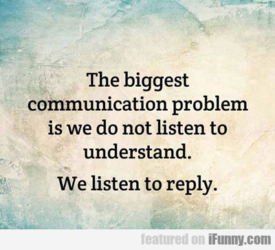 The Biggest Communication Problem...