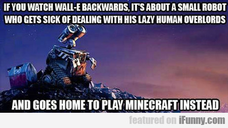 If You Watch Wall-e Backwards...