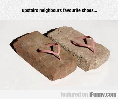 Upstairs Neighbors Favorite Shoes...