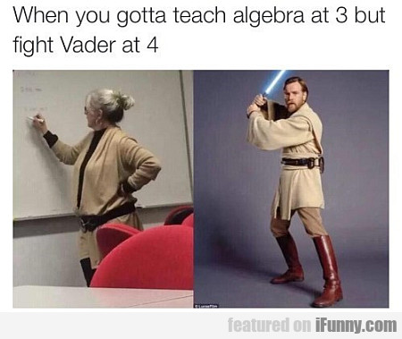 When You Gotta Teach Algebra At 3 But Fight...