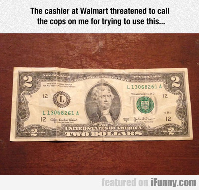 The Cashier At Walmart Threatened To Call The Cops