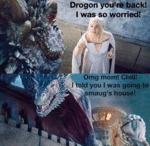Drogon You're Back...