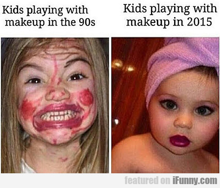 Kids Playing With Makeup 90s Vs 2015
