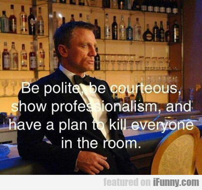 Be Polite, Be Courteous...