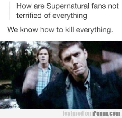 How Are Supernatural Fans Not Terrified...