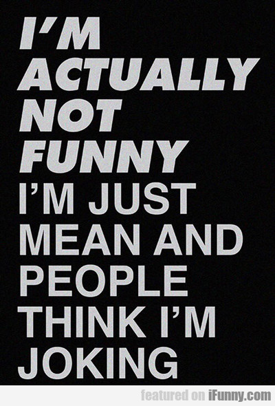 i'm not actually funny...