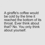 A Giraffe's Coffee Would Be Cold...
