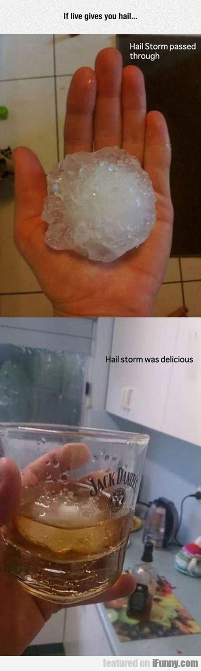 If Life Gives You Hail...
