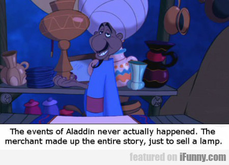 The Events Of Aladdin Never Actually Happened...