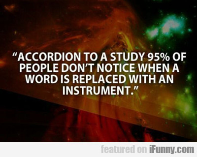 Accordion To A Study...