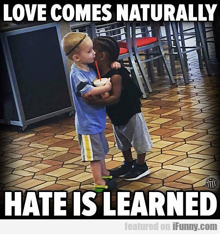 Love Comes Naturally, Hate Is Learned